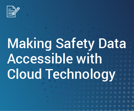 Making Safety Data Accessible with Cloud Technology