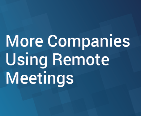 More Companies Using Remote Meetings